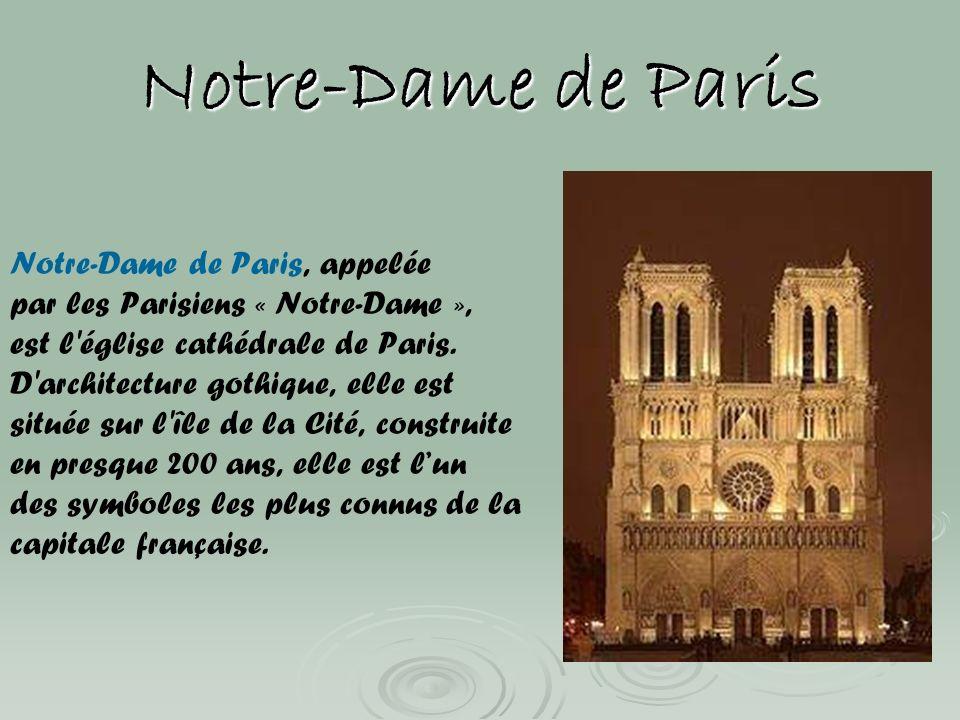 Notre-Dame de Paris Notre-Dame de Paris, appelée par les Parisiens « Notre-Dame », est l'église cathédrale de Paris. D'architecture gothique, elle est