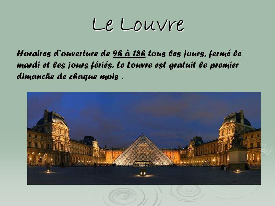 Le Louvre Horaires douverture de 9h à 18h tous les jours, fermé le mardi et les jours fériés. Le Louvre est gratuit le premier dimanche de chaque mois