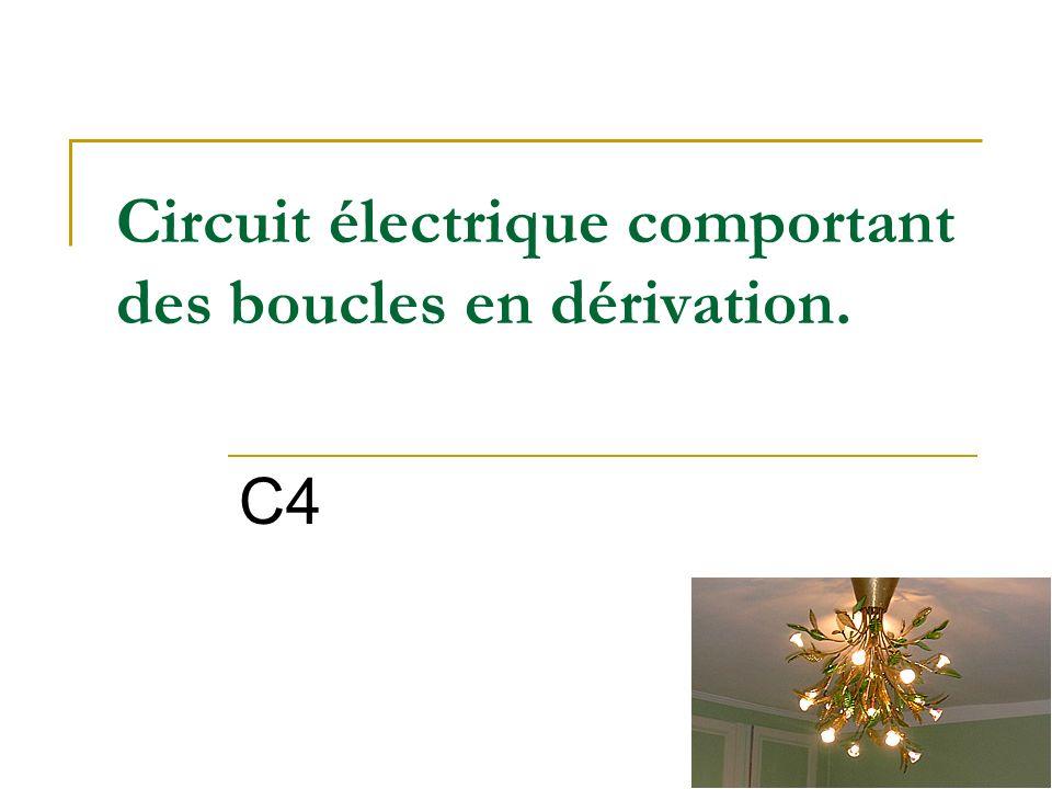 Circuit électrique comportant des boucles en dérivation. C4