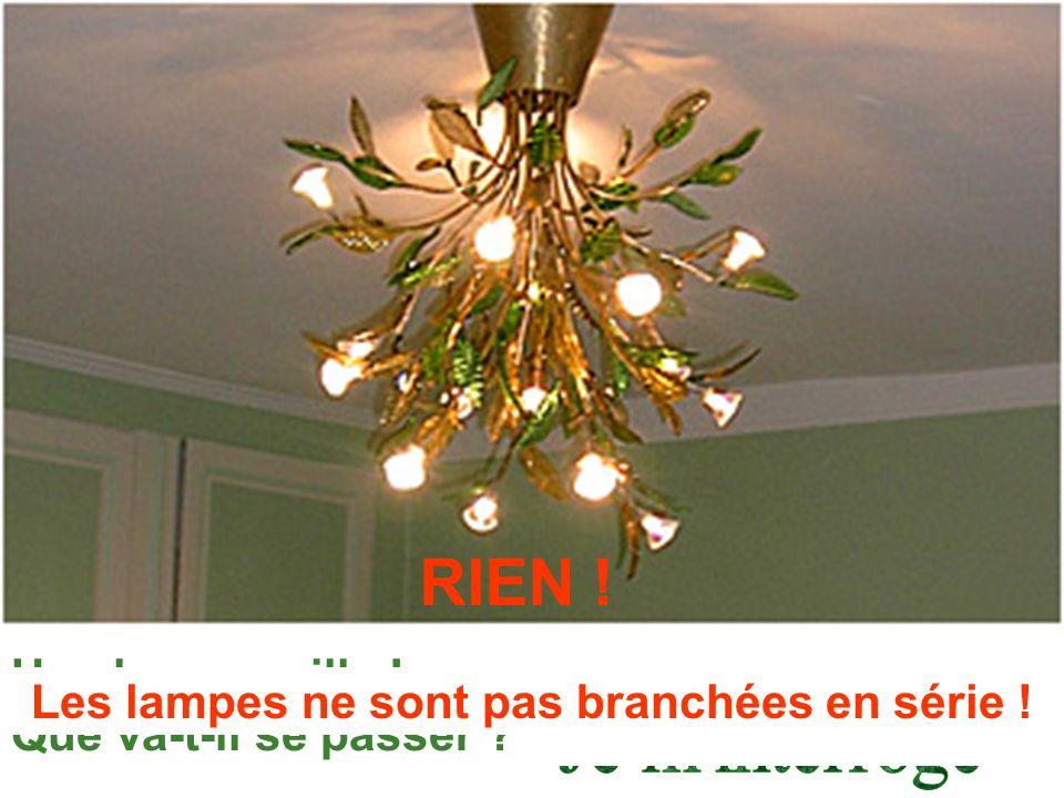 Une lampe grille ! Que va-t-il se passer ? Les lampes ne sont pas branchées en série ! RIEN !