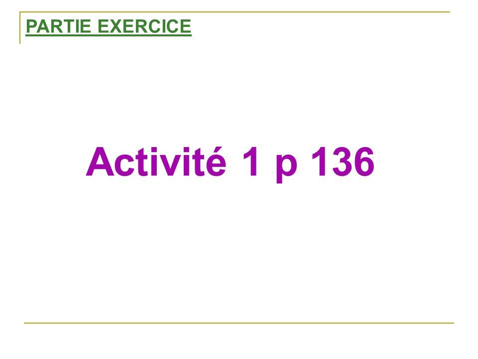 PARTIE EXERCICE Activité 1 p 136