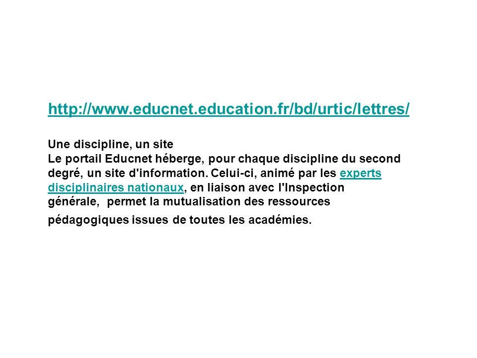 http://www.educnet.education.fr/bd/urtic/lettres/ Une discipline, un site Le portail Educnet héberge, pour chaque discipline du second degré, un site