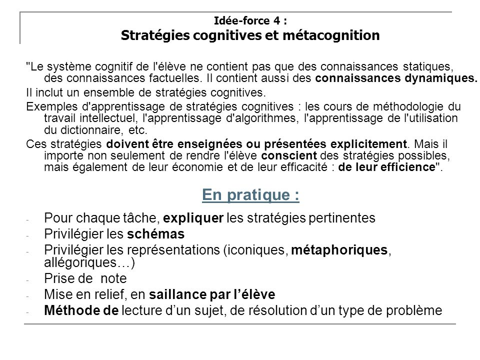 Idée-force 4 : Stratégies cognitives et métacognition Le système cognitif de l élève ne contient pas que des connaissances statiques, des connaissances factuelles.