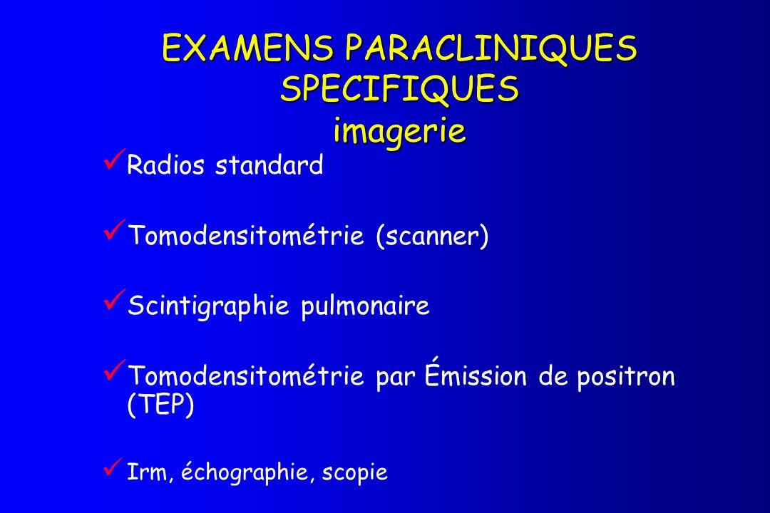 EXAMENS PARACLINIQUES SPECIFIQUES imagerie Radios standard Tomodensitométrie (scanner) Scintigraphie pulmonaire Tomodensitométrie par Émission de posi