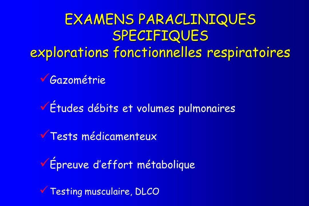 EXAMENS PARACLINIQUES SPECIFIQUES explorations fonctionnelles respiratoires Gazométrie Études débits et volumes pulmonaires Tests médicamenteux Épreuv
