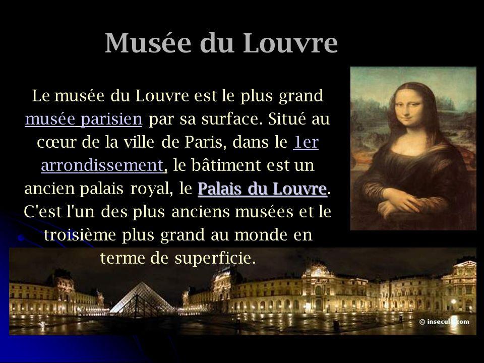 Musée du Louvre Palais du Louvre Palais du Louvre Le musée du Louvre est le plus grand musée parisien par sa surface. Situé au cœur de la ville de Par