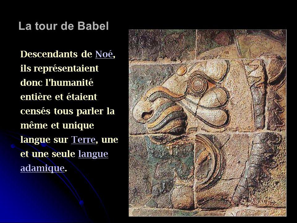 Descendants de Noé, ils représentaient donc l'humanité entière et étaient censés tous parler la même et unique langue sur Terre, une et une seule lang