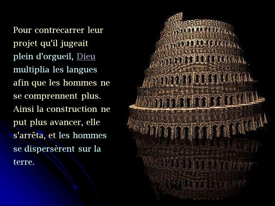 Pour contrecarrer leur projet qu'il jugeait plein d'orgueil, Dieu multiplia les langues afin que les hommes ne se comprennent plus. Ainsi la construct