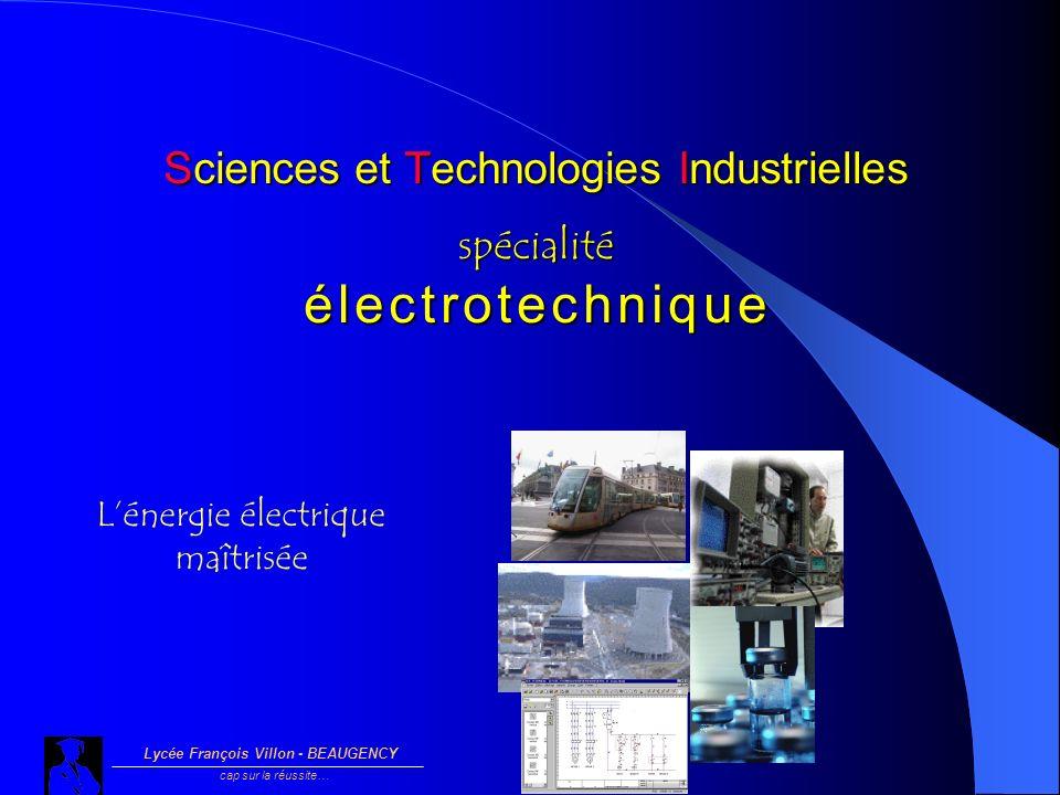 Sciences et Technologies Industrielles spécialité é l e c t r o t e c h n i q u e Lycée François Villon - BEAUGENCY cap sur la réussite… Lénergie élec