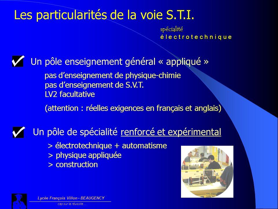 Lycée François Villon - BEAUGENCY cap sur la réussite… Les particularités de la voie S.T.I. spécialité é l e c t r o t e c h n i q u e Un pôle enseign