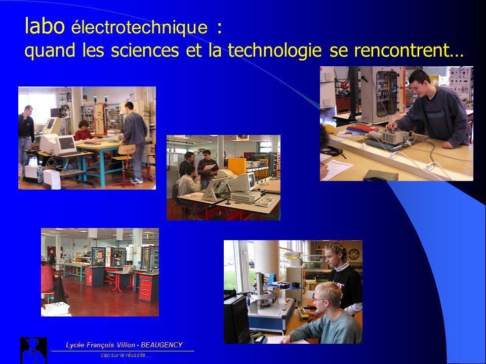 Lycée François Villon - BEAUGENCY cap sur la réussite… labo électrotechnique : quand les sciences et la technologie se rencontrent…