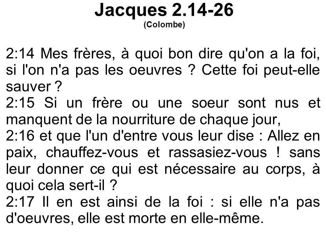2:18 Mais quelqu un dira : Toi, tu as la foi ; et moi, j ai les oeuvres.