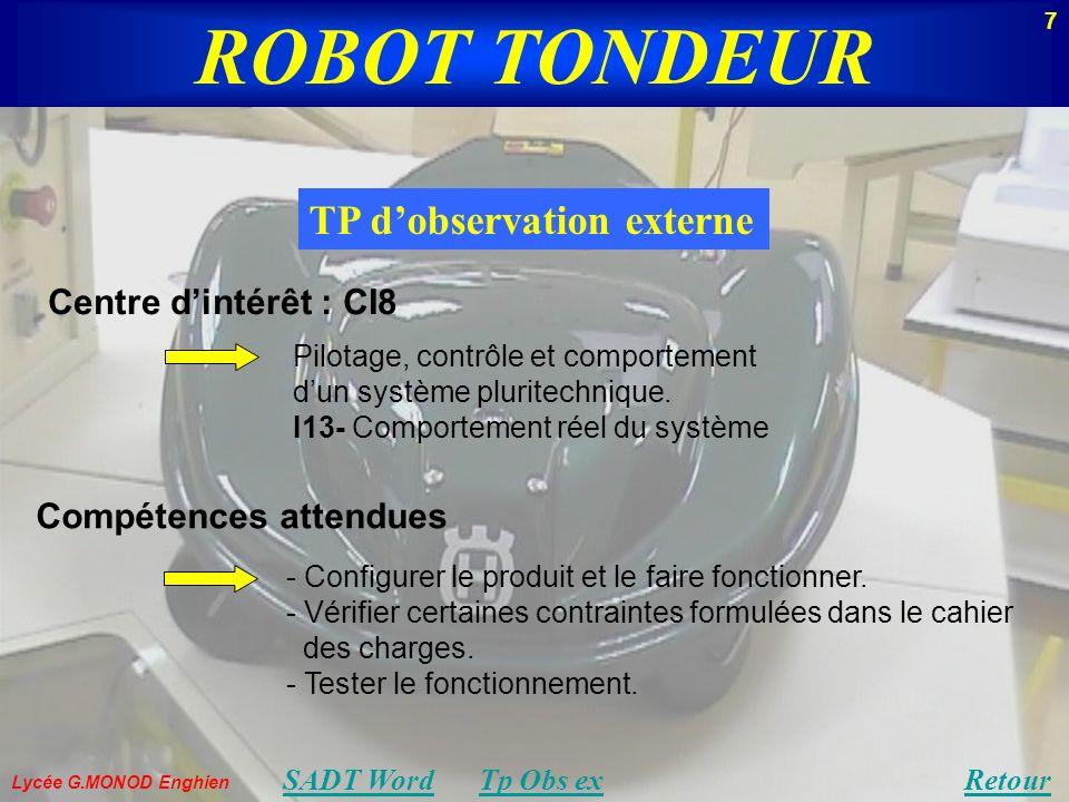 Lycée G.MONOD Enghien TP dobservation externe ROBOT TONDEUR Centre dintérêt : CI8 Pilotage, contrôle et comportement dun système pluritechnique.