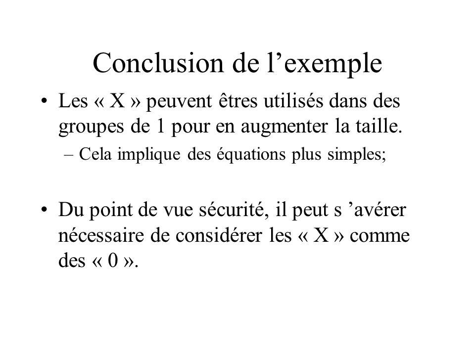 Conclusion de lexemple Les « X » peuvent êtres utilisés dans des groupes de 1 pour en augmenter la taille. –Cela implique des équations plus simples;