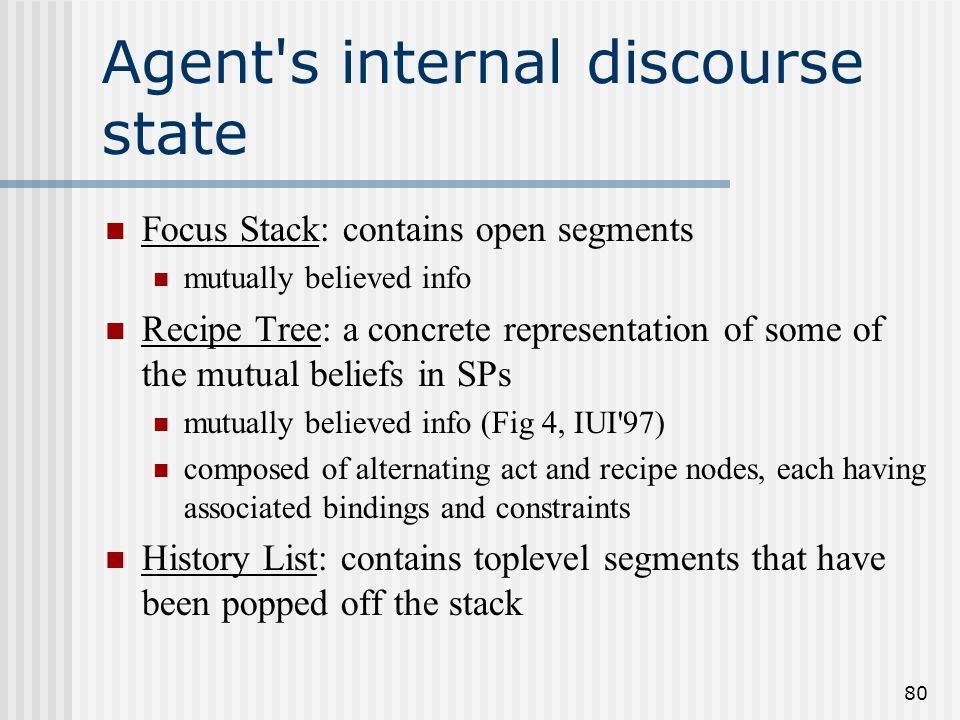 79 Implementation a prototype toolkit called Collagen (for Collaborative Agent) application-independent component: underlying discourse structures and
