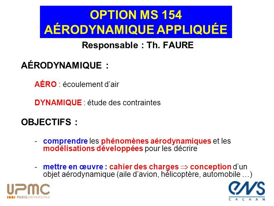 Responsable : Th. FAURE AÉRODYNAMIQUE : AÉRO : écoulement dair DYNAMIQUE : étude des contraintes OBJECTIFS : -comprendre les phénomènes aérodynamiques