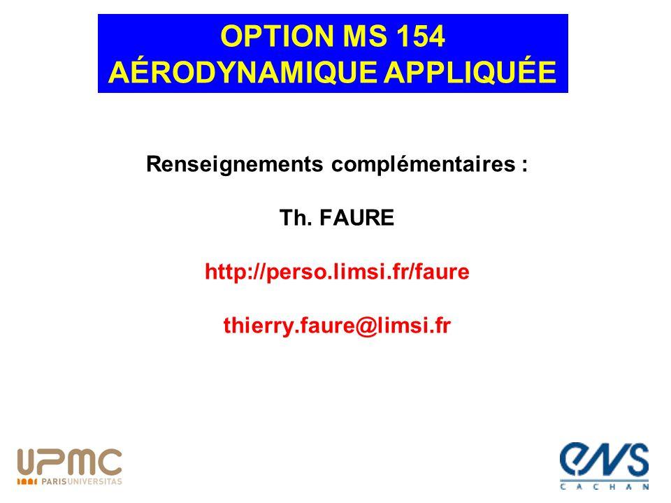 Renseignements complémentaires : Th. FAURE http://perso.limsi.fr/faure thierry.faure@limsi.fr OPTION MS 154 AÉRODYNAMIQUE APPLIQUÉE