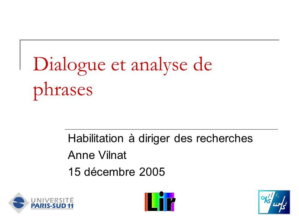 Dialogue et analyse de phrases Habilitation à diriger des recherches Anne Vilnat 15 décembre 2005