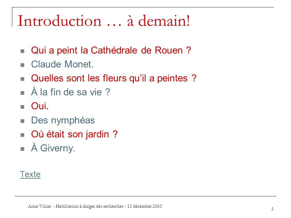 Anne Vilnat - Habilitation à diriger des recherches - 15 décembre 2005 3 Introduction … à demain! Qui a peint la Cathédrale de Rouen ? Claude Monet. Q
