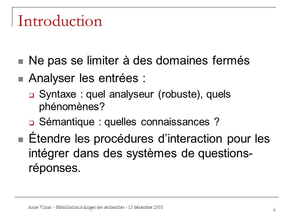 Anne Vilnat - Habilitation à diriger des recherches - 15 décembre 2005 4 Introduction Ne pas se limiter à des domaines fermés Analyser les entrées : S