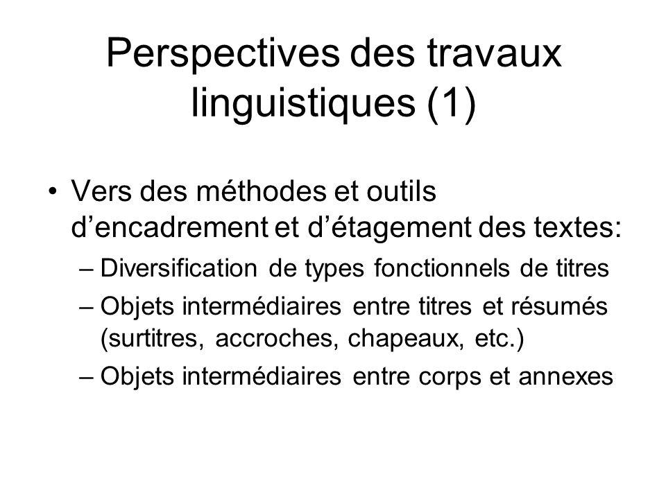 Perspectives des travaux linguistiques (1) Vers des méthodes et outils dencadrement et détagement des textes: –Diversification de types fonctionnels d