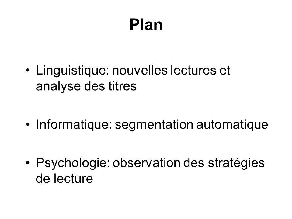 Plan Linguistique: nouvelles lectures et analyse des titres Informatique: segmentation automatique Psychologie: observation des stratégies de lecture