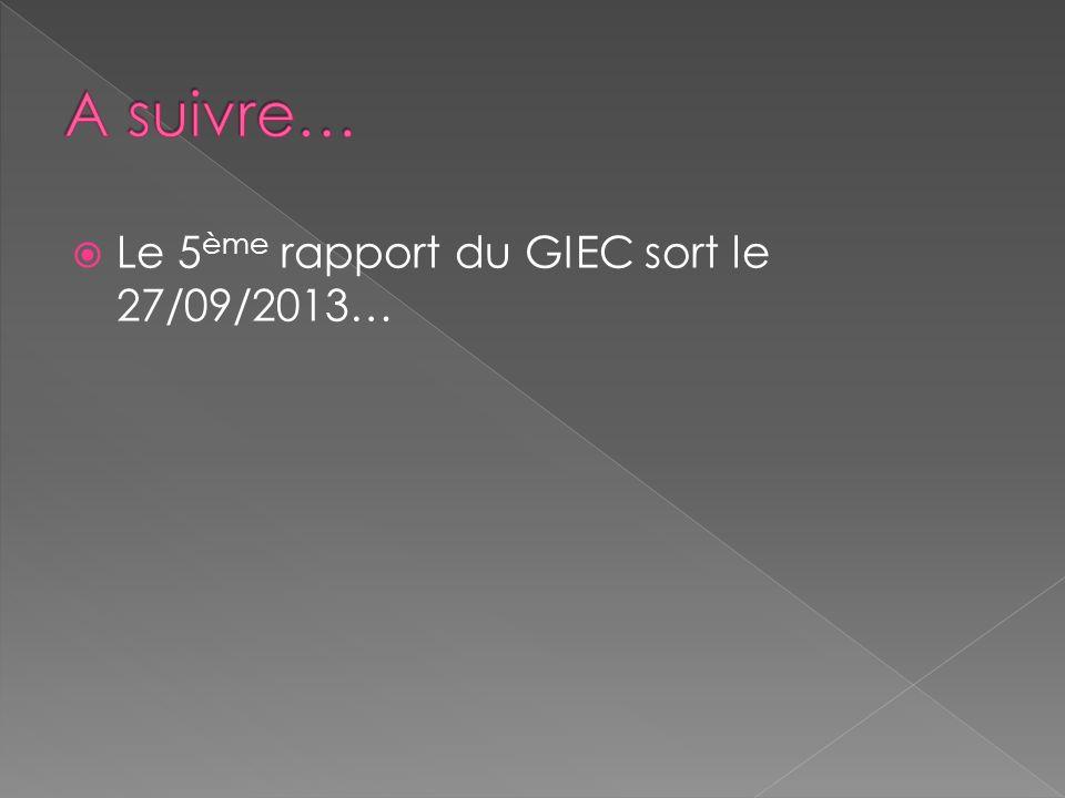 Le 5 ème rapport du GIEC sort le 27/09/2013…