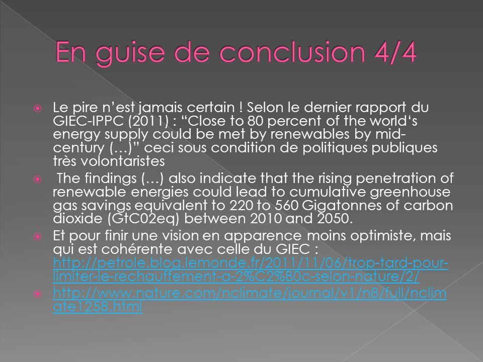 Le pire nest jamais certain ! Selon le dernier rapport du GIEC-IPPC (2011) : Close to 80 percent of the worlds energy supply could be met by renewable
