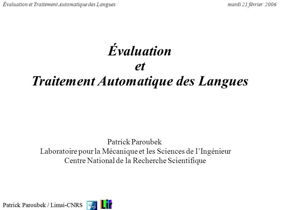Patrick Paroubek / Limsi-CNRS Évaluation et Traitement Automatique des Languesmardi 21 février 2006 Patrick Paroubek / Limsi-CNRS Évaluation et Traite
