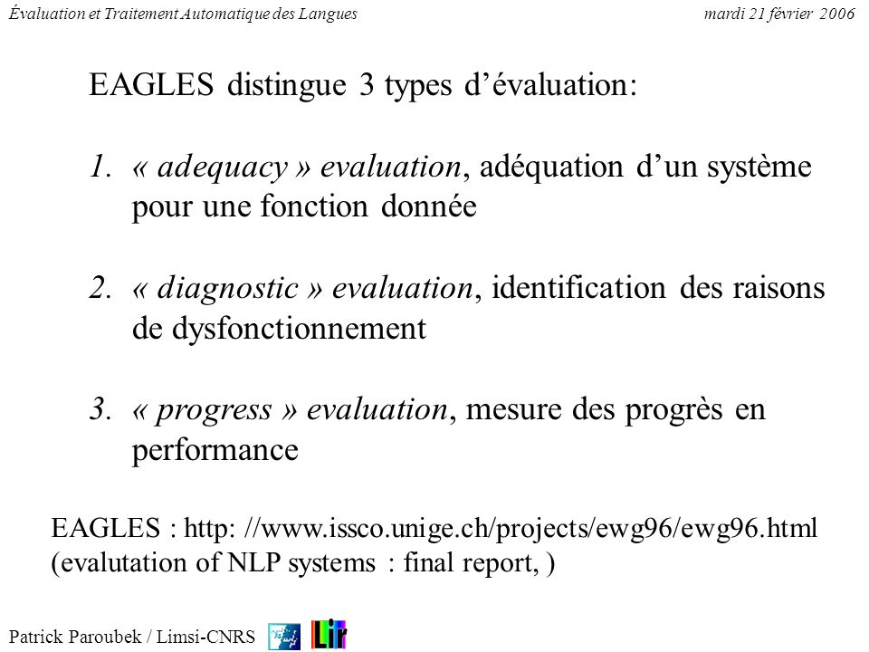 Patrick Paroubek / Limsi-CNRS Évaluation et Traitement Automatique des Languesmardi 21 février 2006 EAGLES distingue 3 types dévaluation: 1.« adequacy