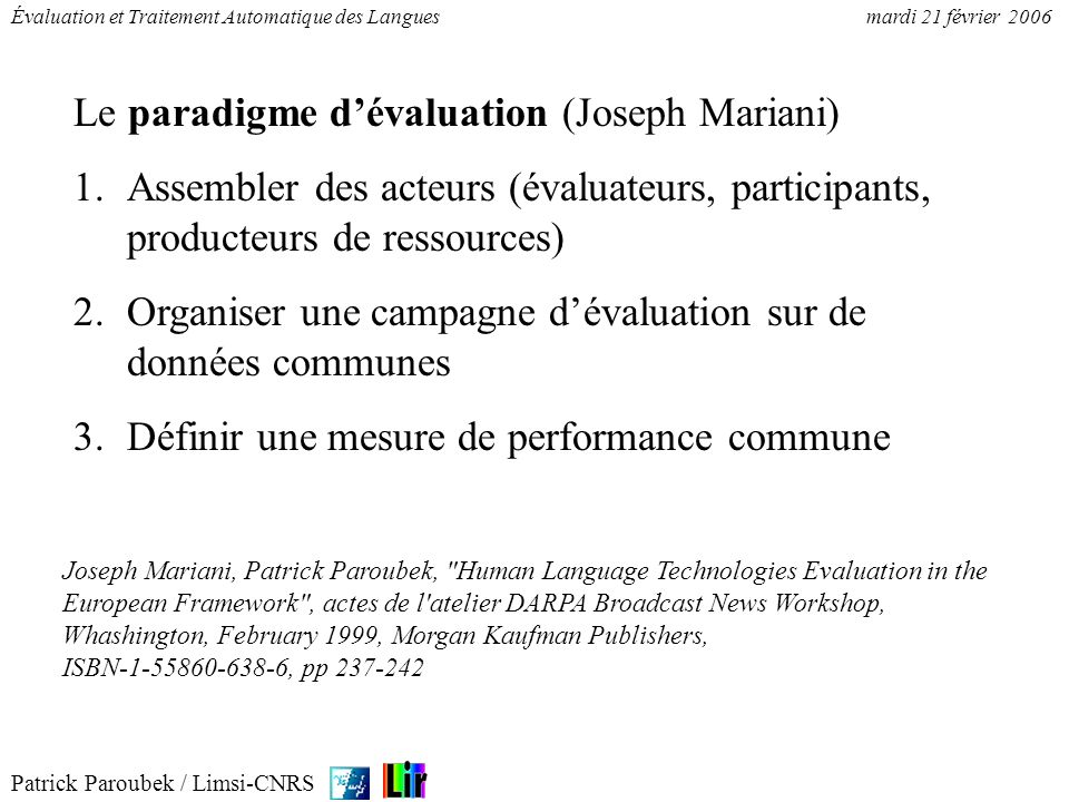 Patrick Paroubek / Limsi-CNRS Évaluation et Traitement Automatique des Languesmardi 21 février 2006 Le paradigme dévaluation (Joseph Mariani) 1.Assemb