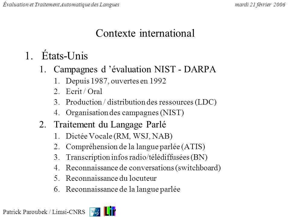 Patrick Paroubek / Limsi-CNRS Évaluation et Traitement Automatique des Languesmardi 21 février 2006 Contexte international 1.États-Unis 1.Campagnes d