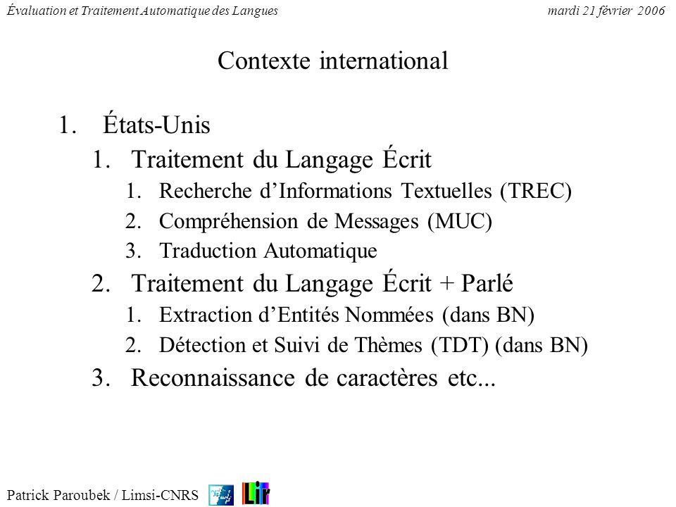 Patrick Paroubek / Limsi-CNRS Évaluation et Traitement Automatique des Languesmardi 21 février 2006 Contexte international 1.États-Unis 1.Traitement d