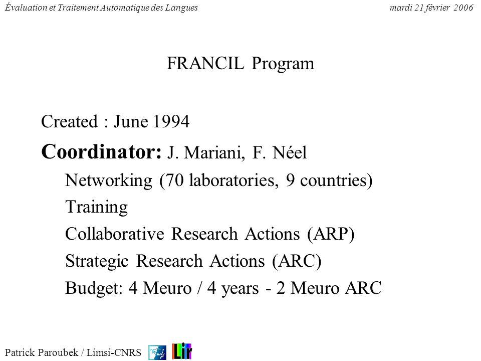 Patrick Paroubek / Limsi-CNRS Évaluation et Traitement Automatique des Languesmardi 21 février 2006 FRANCIL Program Created : June 1994 Coordinator: J