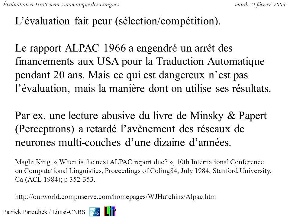 Patrick Paroubek / Limsi-CNRS Évaluation et Traitement Automatique des Languesmardi 21 février 2006 Lévaluation fait peur (sélection/compétition). Le