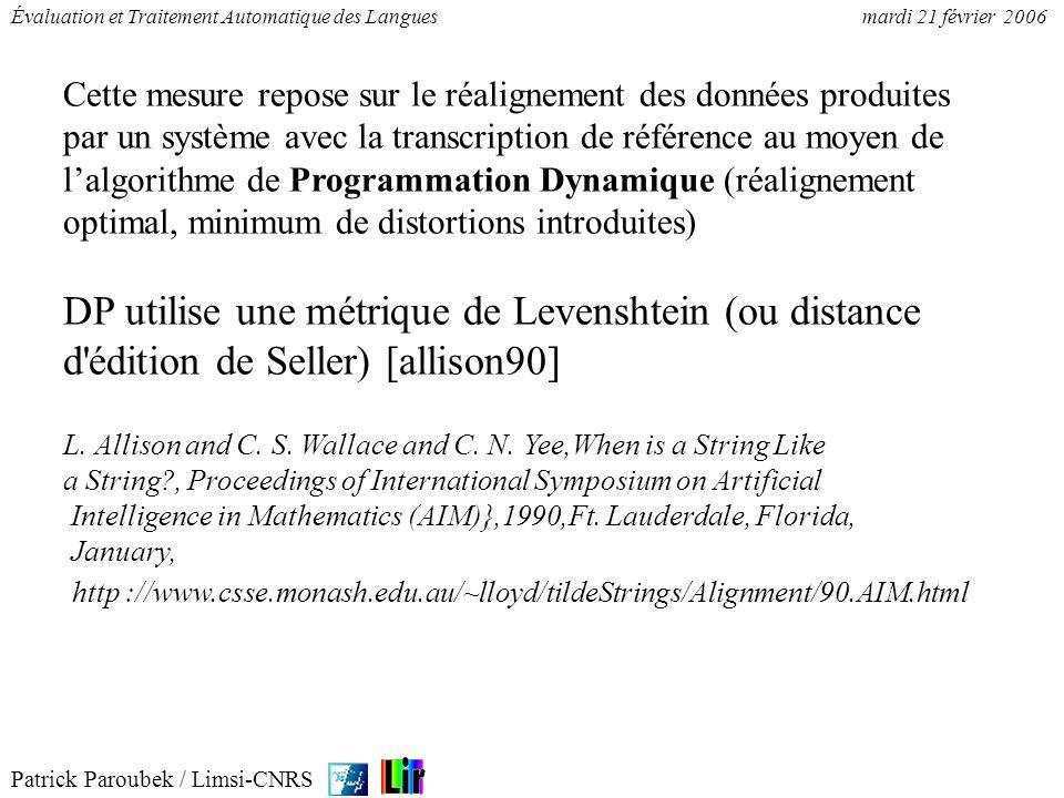 Patrick Paroubek / Limsi-CNRS Évaluation et Traitement Automatique des Languesmardi 21 février 2006 Cette mesure repose sur le réalignement des donnée