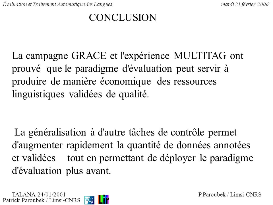 Patrick Paroubek / Limsi-CNRS Évaluation et Traitement Automatique des Languesmardi 21 février 2006 CONCLUSION La campagne GRACE et l'expérience MULTI