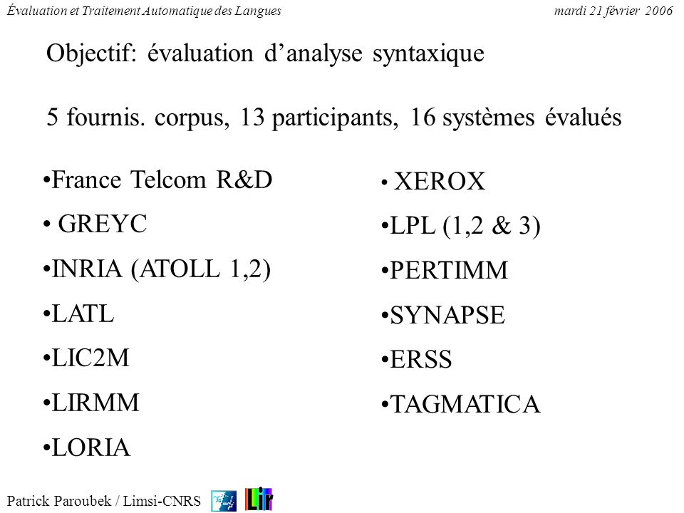 Patrick Paroubek / Limsi-CNRS Évaluation et Traitement Automatique des Languesmardi 21 février 2006 France Telcom R&D GREYC INRIA (ATOLL 1,2) LATL LIC