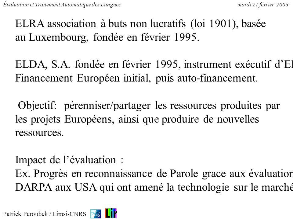 Patrick Paroubek / Limsi-CNRS Évaluation et Traitement Automatique des Languesmardi 21 février 2006 ELRA association à buts non lucratifs (loi 1901),