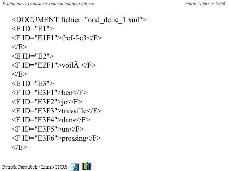 Patrick Paroubek / Limsi-CNRS Évaluation et Traitement Automatique des Languesmardi 21 février 2006 fref-f-c3 voilà ben je travaille dans un pressing