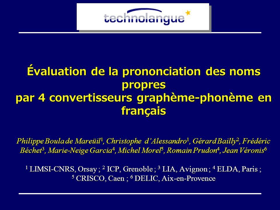 2 Introduction : contexte Évaluation de systèmes de synthèse de la parole à partir du texte en françaisÉvaluation de systèmes de synthèse de la parole à partir du texte en français Poursuivant la campagne de lAUPELF (maintenant AUF) de 1996-1999Poursuivant la campagne de lAUPELF (maintenant AUF) de 1996-1999 Projet TechnoLangue EVALDA/EvaSy, organisé par ELDA et financé par le Ministère de la RechercheProjet TechnoLangue EVALDA/EvaSy, organisé par ELDA et financé par le Ministère de la Recherche 3 volets :3 volets : –conversion graphème-phonème (GP) – prosodie –qualité globale 4 systèmes : LIMSI, CRISCO, LIA, ICP, par règles pour 3 dentre eux4 systèmes : LIMSI, CRISCO, LIA, ICP, par règles pour 3 dentre eux + 1 cinquième laboratoire, fournisseur de corpus : DELIC
