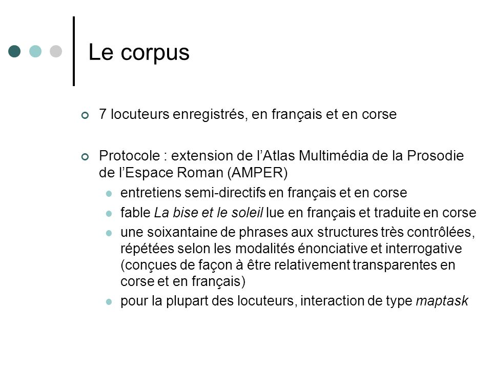 Le corpus 7 locuteurs enregistrés, en français et en corse Protocole : extension de lAtlas Multimédia de la Prosodie de lEspace Roman (AMPER) entretie