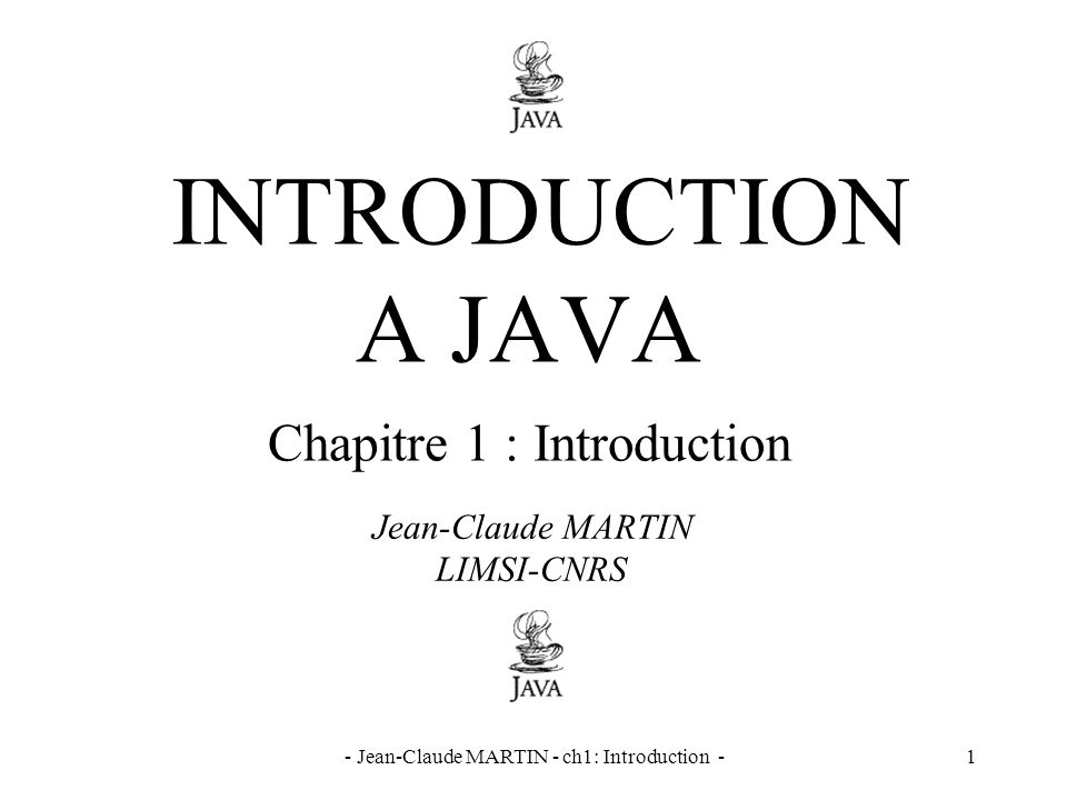 - Jean-Claude MARTIN - ch1: Introduction -1 INTRODUCTION A JAVA Chapitre 1 : Introduction Jean-Claude MARTIN LIMSI-CNRS