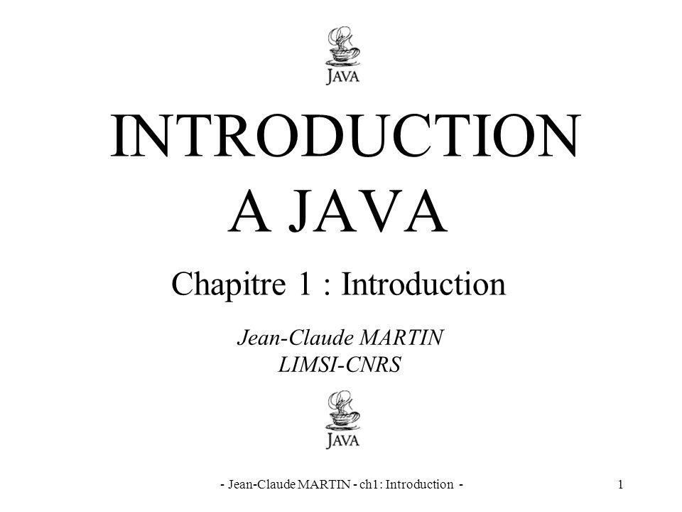 - Jean-Claude MARTIN - ch1: Introduction -32 Java / JavaScript Java (SUN) –langage de programmation orienté objet –le programme compilé sexécute chez le client –programmes indépendants (applications) JavaScript (Netscape) –langage de programmation non orienté objet –le programme sexécute chez le client –le source est inclus dans le fichier HTML
