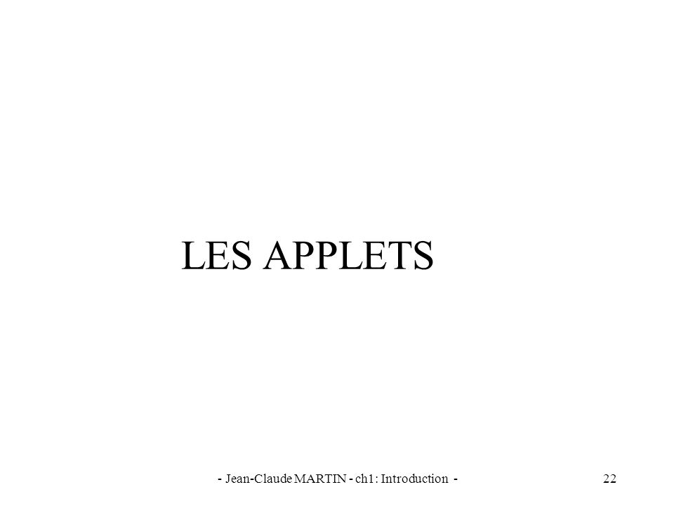 - Jean-Claude MARTIN - ch1: Introduction -22 LES APPLETS