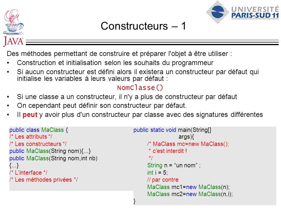 Constructeurs – 1 Des méthodes permettant de construire et préparer l'objet à être utiliser : Construction et initialisation selon les souhaits du pro