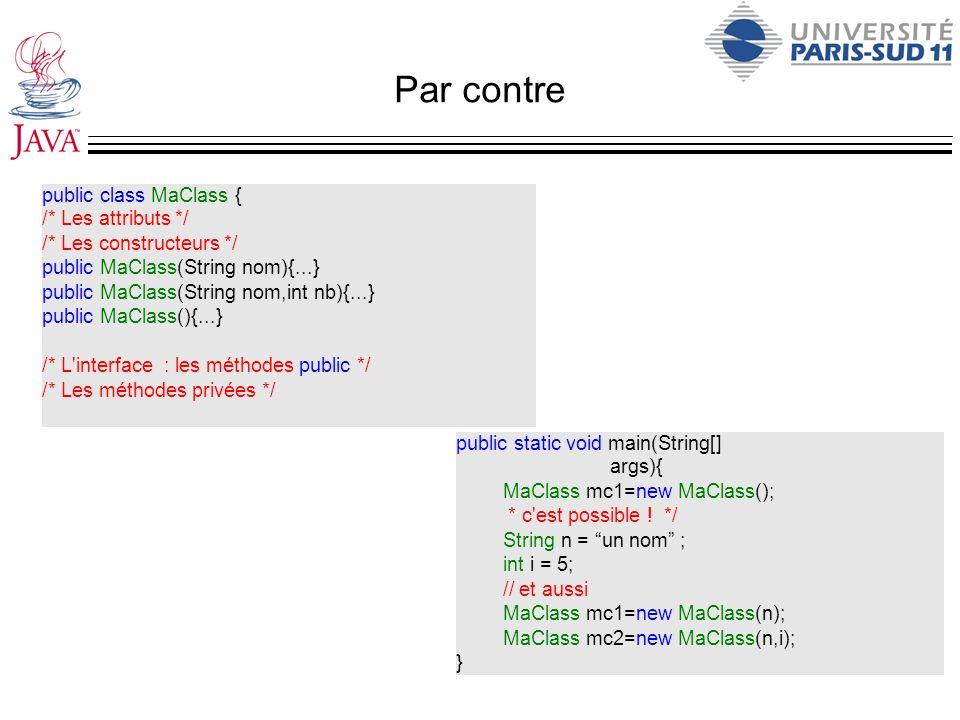 Par contre public class MaClass { /* Les attributs */ /* Les constructeurs */ public MaClass(String nom){...} public MaClass(String nom,int nb){...} p