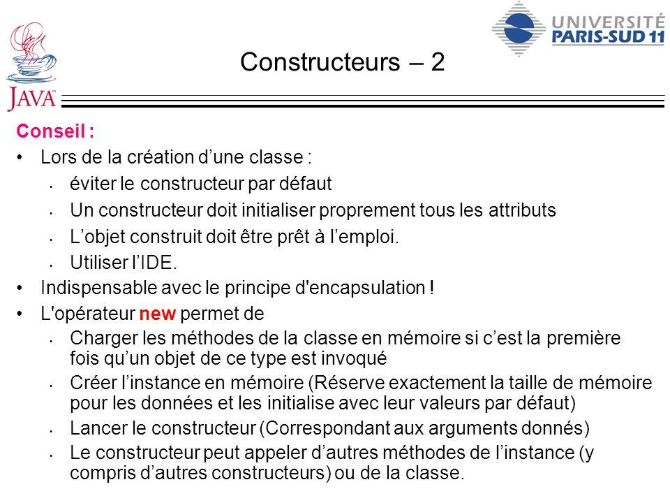 Constructeurs – 2 Conseil : Lors de la création dune classe : éviter le constructeur par défaut Un constructeur doit initialiser proprement tous les a