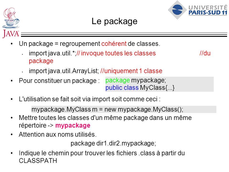 Le package Un package = regroupement cohérent de classes. import java.util.*;// invoque toutes les classes //du package import java.util.ArrayList; //