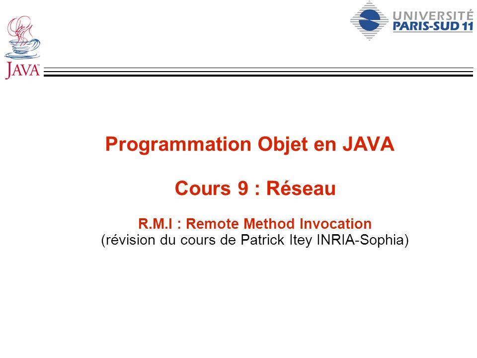Programmation Objet en JAVA Cours 9 : Réseau R.M.I : Remote Method Invocation (révision du cours de Patrick Itey INRIA-Sophia)